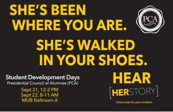 "Pressidential Council of Alumnae: ""She's Been Where You Are. She's Walked in Your Shoes. Hear Her Story."" Student Development Days September 21 and 22, 2017, MUB Ballroom A"