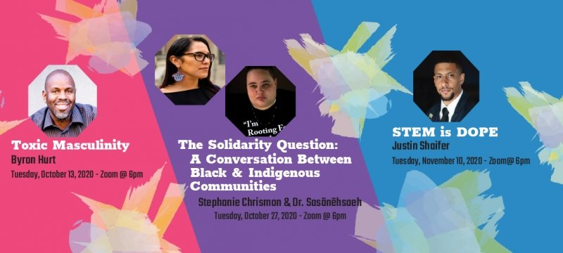 Social Justice Virtual Lecture Series with Byron Hurt - Toxic Masculinity, Stephanie Chrismon and Dr. Sasanehsaeh - The Solidarity Question: A Conversation Between Black and Indigenous Communities, and Justin Shaifer - STEM is DOPE