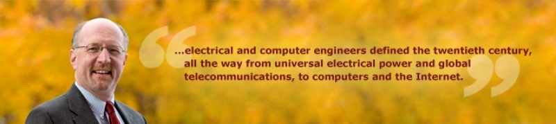 Message from the Chair: electrical and comupter engineers defined the twentieth century, all the way from universal electrical power and global telecommunications, to computers and the Internet.