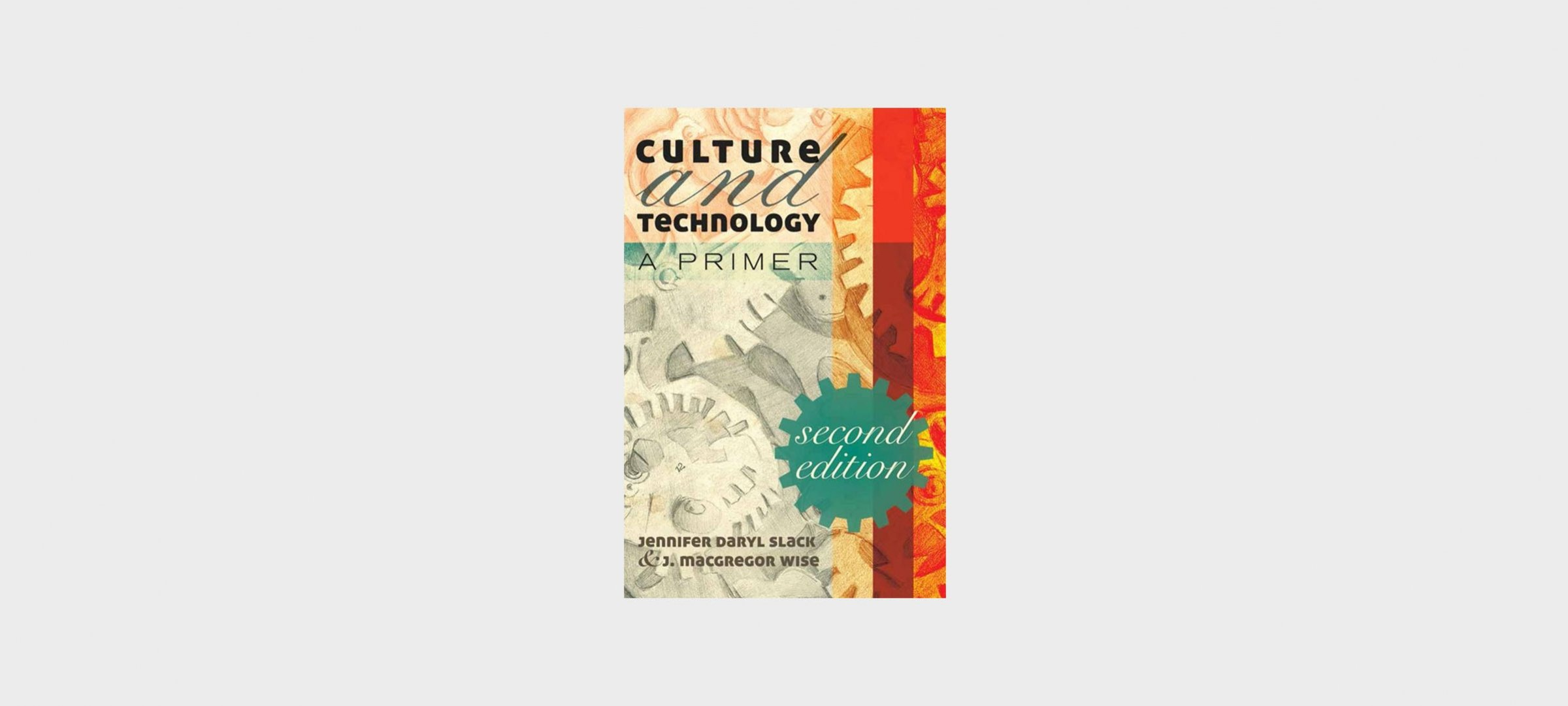 "Book Cover: ""Culture and Technology: A Primer"" by Jennifer Daryl Slack and J. MacGregor Wise"