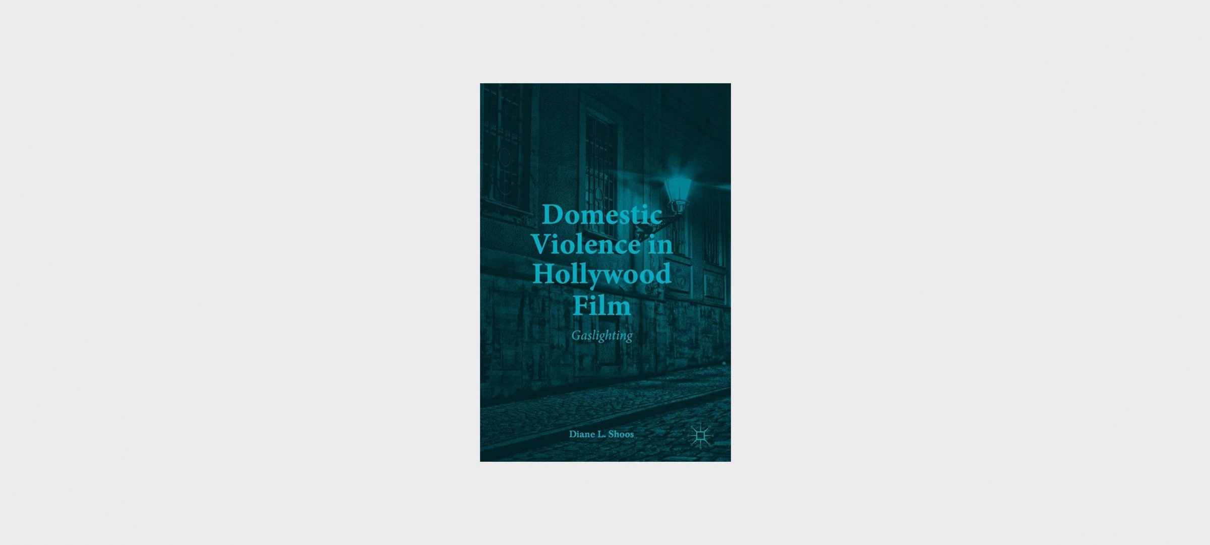 "Book Cover: ""Domestic Violence in Hollywood Film: Gaslighting"" by Diane L. Shoos"
