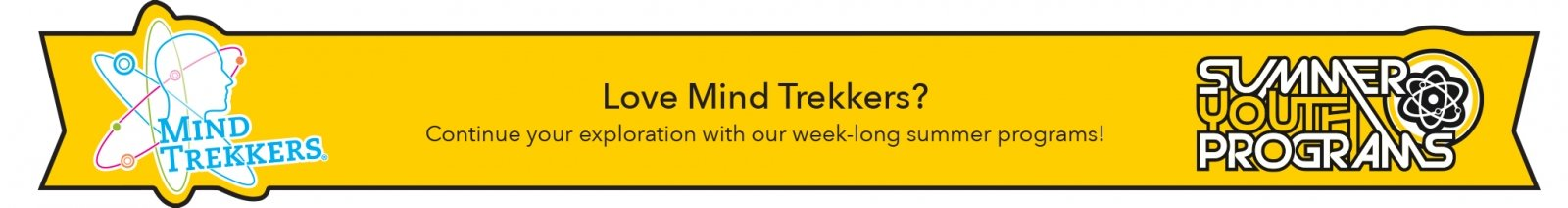 Love Mind Trekkers? Sign up for our week-long summer campus!