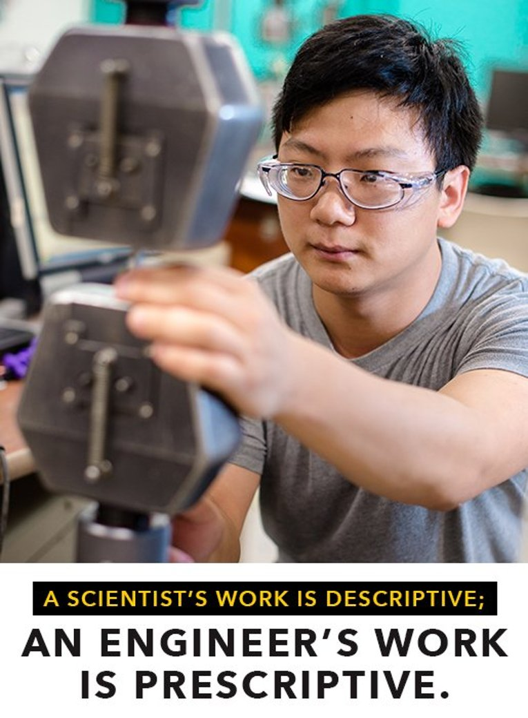 A scientist's work is descriptive; an engineer's work is prescriptive.